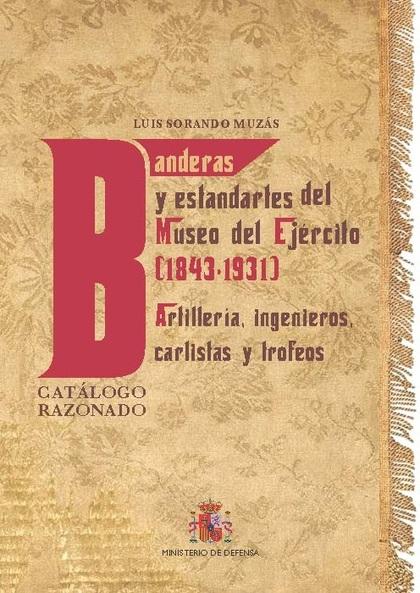 BANDERAS Y ESTANDARTES DEL MUSEO DEL EJÉRCITO 1843-1931. ARTILLERÍA, INGENIEROS,