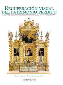 RECUPERACIÓN VISUAL DEL PATRIMONIO PERDIDO : CONJUNTOS DESAPARECIDOS DE LA PINTURA SEVILLANA DE