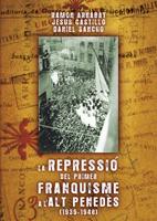 LA REPRESSIÓ DEL PRIMER FRANQUISME A L´ALT PENEDÉS (1939-1948)