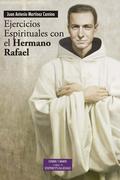 EJERCICIOS ESPIRITUALES CON EL HERMANO RAFAEL : TEXTOS DE SAN RAFAEL ARNÁIZ BARÓN COMO REALIZAC