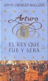 ARTURO EL REY QUE FUE Y SERÁ