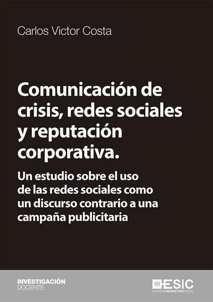 COMUNICACIÓN DE CRISIS, REDES SOCIALES Y REPUTACIÓN CORPORATIVA.. UN ESTUDIO SOBRE EL USO DE LA
