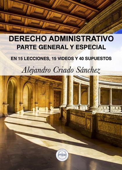 DERECHO ADMINISTRATIVO. PARTE GENERAL Y ESPECIAL.