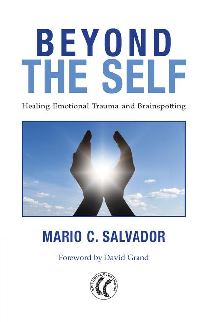 BEYOND THE SELF. HEALING EMOCIONAL TRAUMA AND BRAINSPOTTING                     HEALING EMOCION
