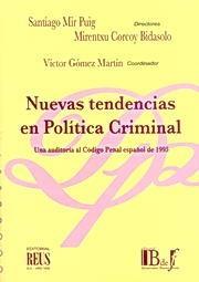 NUEVAS TENDENCIAS EN POLÍTICA CRIMINAL : UNA AUDITORÍA AL CÓDIGO PENAL ESPAÑOL DE 1995