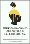 TRANSFORMACIONES CORPORALES : LA ETNOCIRUGÍA