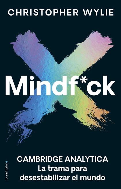 MINDF*UCK. CAMBRIDGE ANALYTICA. LA TRAMA PARA DESESTABILIZAR EL MUNDO