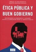 ÉTICA PÚBLICA Y BUEN GOBIERNO : REGENERANDO LA DEMOCRACIA Y LUCHANDO CONTRA LA CORRUPCIÓN DESDE