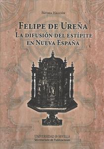 FELIPE DE UREÑA. LA DIFUSIÓN DEL ESTÍPITE EN NUEVA ESPAÑA