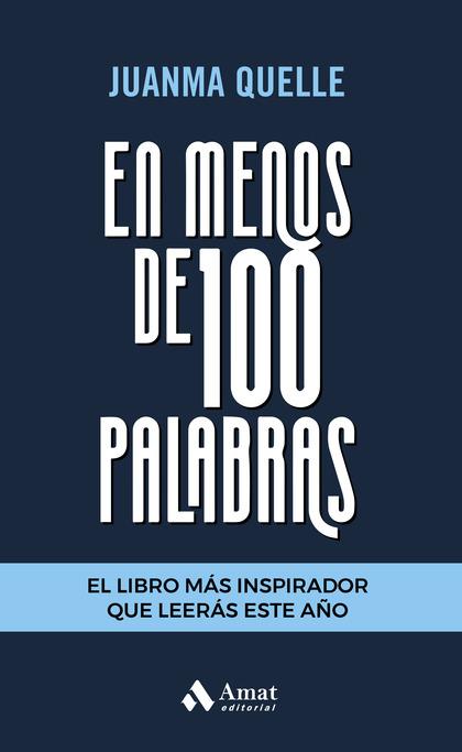 EN MENOS DE 100 PALABRAS. EL LIBRO MAS INSPIRADOR QUE LEERAS ESTE AÑO