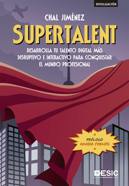 SUPERTALENT. DESARROLLA TU TALENTO DIGITAL MÁS DISRUPTIVO E INTERACTIVO PARA CONQUISTAR EL MU