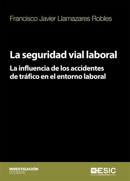 LA SEGURIDAD VIAL LABORAL                                                       LA INFLUENCIA D