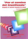 POR EL CAMINO DEL CRUCIFICADO: ITINERARIO DE CATEQUESIS PARA ADULTOS 6