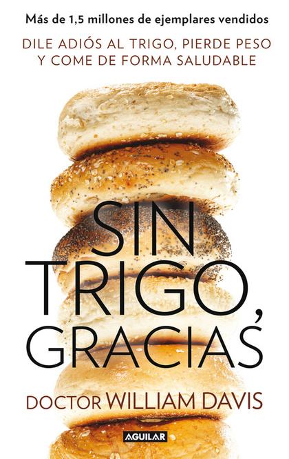 SIN TRIGO, GRACIAS. DEJA EL TRIGO, PIERDE PESO Y GANA EN SALUD
