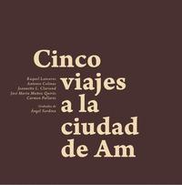 CINCO VIAJES A LA CIUDAD DE AM.