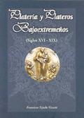 PLATERÍA Y PLATEROS BAJO EXTREMEÑOS, SIGLOS XVI-XIX