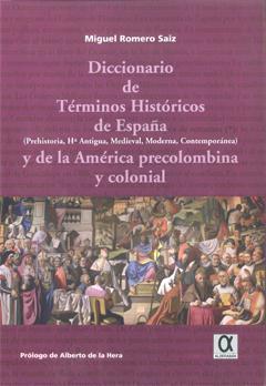 DICCIONARIO DE TÉRMINOS HISTÓRICOS DE ESPAÑA : PREHISTORIA, HISTORIA ANTIGUA, MEDIEVAL, MODERNA