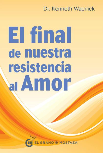 EL FINAL DE NUESTRA RESISTENCIA AL AMOR.