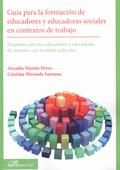 GUÍA PARA LA FORMACIÓN DE EDUCADORES Y EDUCADORAS SOCIALES EN CONTEXTOS DE TRABAJO : PROPUESTAS