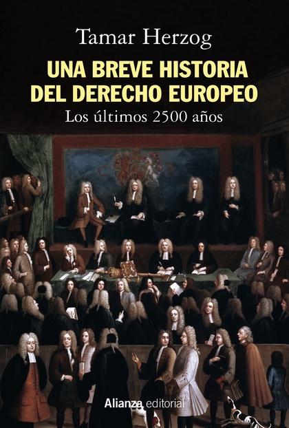 UNA BREVE HISTORIA DEL DERECHO EUROPEO. LOS ÚLTIMOS 2.500 AÑOS