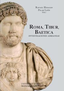 ROMA, TIBUR, BAETICA : INVESTIGACIONES ADRIANEAS