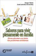 SABERES PARA VIVIR PLENAMENTE EN FAMILIA : CÓMO AFRONTAR CON ÉXITO LOS PROBLEMAS COTIDIANOS