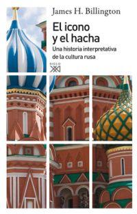 EL ICONO Y EL HACHA : UNA HISTORIA INTERPRETATIVA DE LA CULTURA RUSA