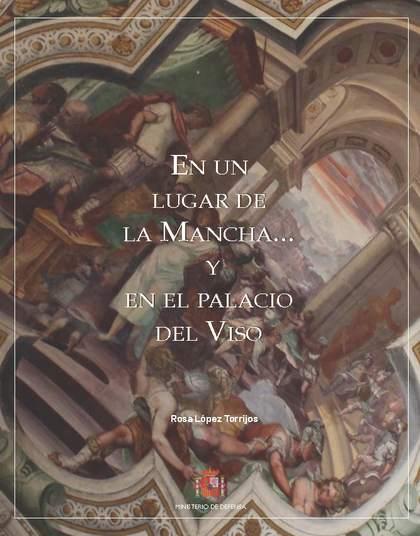 EN UN LUGAR DE LA MANCHA... Y EN EL PALACIO DEL VISO. IMÁGENES HISTÓRICAS Y SIMB.