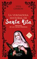 LA VERDADERA HISTORIA DE SANTA RITA. ABOGADA DE LAS CAUSAS PERDIDAS