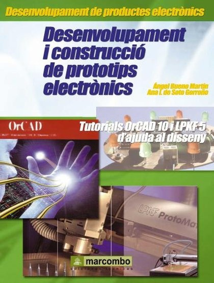 DESENVOLUPAMENT I CONSTRUCCIÓ DE PROTOTIPS ELECTRÒNICS. TUTORIALS ORCAD 10 I LPKF-5 D´AJUDA AL