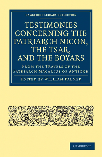 TESTIMONIES CONCERNING THE PATRIARCH NICON, THE TSAR, AND THE BOYARS, FROM THE T