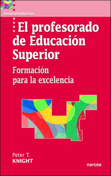 EL PROFESORADO DE EDUCACIÓN SUPERIOR: FORMACIÓN PARA LA EXCELENCIA