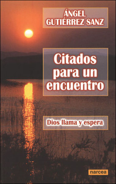 CITADOS PARA UN ENCUENTRO : DIOS LLAMA Y ESPERA