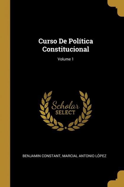 CURSO DE POLÍTICA CONSTITUCIONAL; VOLUME 1.