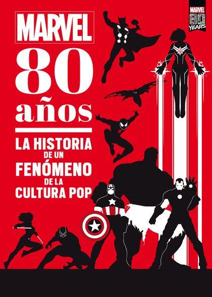 MARVEL. 80 AÑOS. LA HISTORIA DE UN FENÓMENO DE LA CULTURA POP