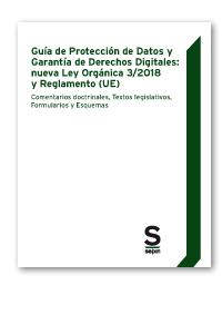 GUÍA DE PROTECCIÓN DE DATOS Y GARANTÍA DE DERECHOS DIGITALES: NUEVA LEY ORGÁNICA. COMENTARIOS D