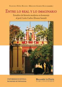 ENTRE LO REAL Y LO IMAGINARIO : ESTUDIOS DE HISTORIA MODERNA EN HOMENAJE AL PROF. LEÓN CARLOS Á