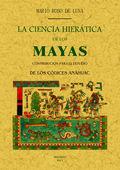 LA CIENCIA HIERÁTICA DE LOS MAYAS : CONTRIBUCIÓN PARA EL ESTUDIO DE LOS CÓDICES ANAHUAC