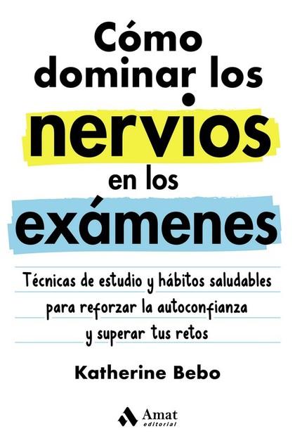 COMO DOMINAR LOS NERVIOS EN LOS EXAMENES. TECNICAS DE ESTUDIO Y HABITOS SALUDABLES PARA REFORZA