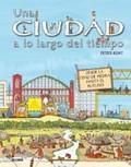 UNA CIUDAD A LO LARGO DEL TIEMPO : DESDE LA EDAD DE PIEDRA HASTA EL FUTURO