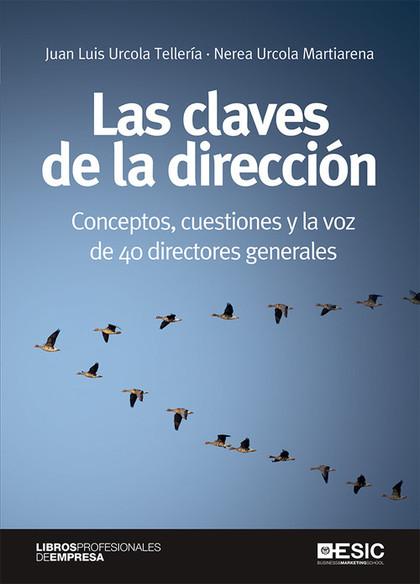 LAS CLAVES DE LA DIRECCIÓN. CONCEPTOS, CUESTIONES Y LA VOZ DE 40 DIRECTORES GENERALES