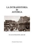 LA INTRAHISTORIA DE ASTORGA EN LAS ILUSTRACIONES, 1880-1980