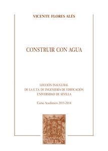 CONSTRUIR CON AGUA : LECCIÓN INAUGURAL DE LA E.T.S. DE INGENIERÍA DE EDIFICACIÓN UNIVERSIDAD DE