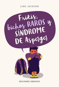 FRIKIS, BICHOS RAROS Y SÍNDROME DE ASPERGER.