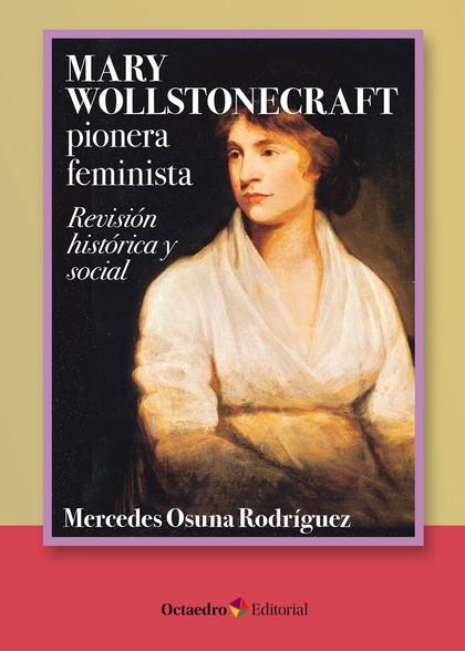 MARY WOLLSTONECRAFT: PIONERA FEMINISTA. REVISIÓN HISTÓRICA Y SOCIAL