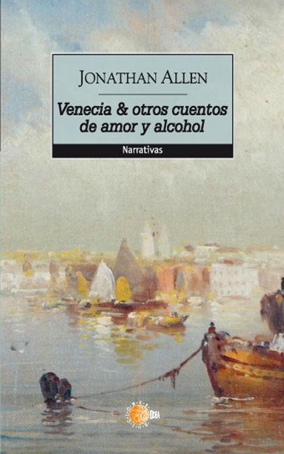 Venecia & otros cuentos de amor y alcohol