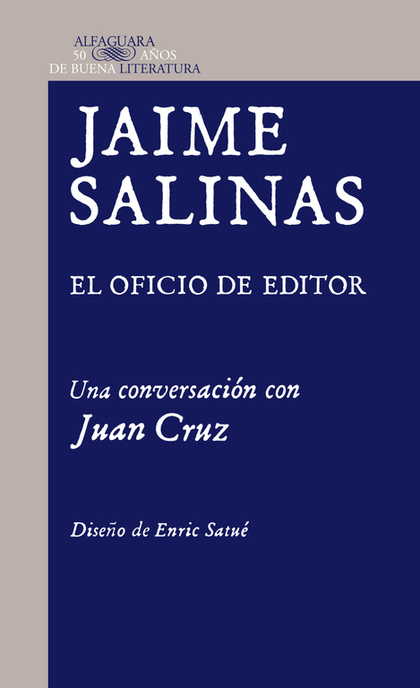 JAIME SALINAS : EL OFICIO DE EDITOR : UNA CONVERSACIÓN CON JUAN CRUZ