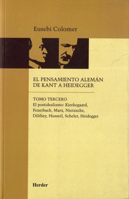 EL PENSAMIENTO ALEMÁN DE KANT A HEIDEGGER TOMO III. EL POSTIDEALISMO : KIERKEGAARD, FEUERBACH,