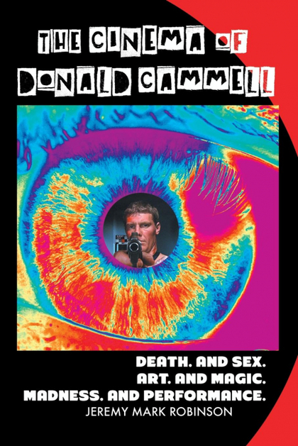 THE CINEMA OF DONALD CAMMELL. DEATH. AND SEX. ART. AND MADNESS. MAGIC. AND PERFORMANCE