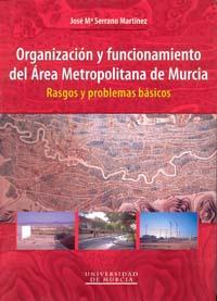 ORGANIZACION Y FUNCIONAMIENTO DEL AREA METROPOLITANA DE MURCIA                  RASGOS Y PROBLE
